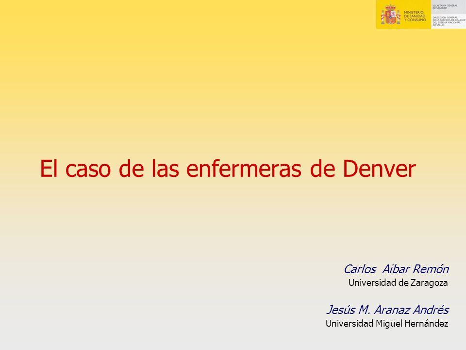 El caso de las enfermeras de Denver Carlos Aibar Remón Universidad de Zaragoza Jesús M. Aranaz Andrés Universidad Miguel Hernández