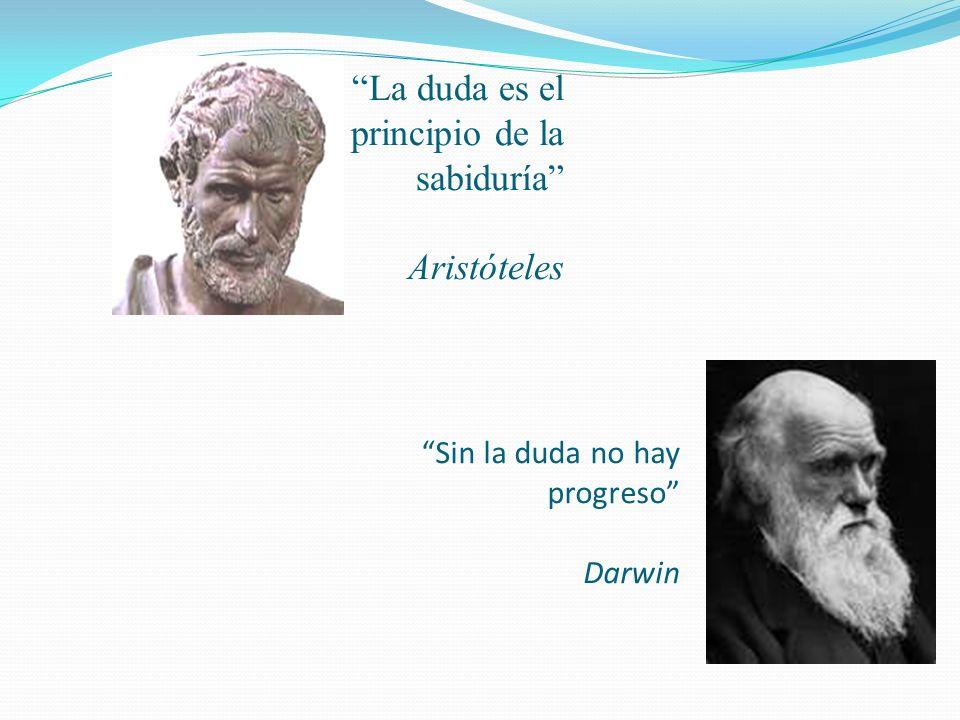 Sin la duda no hay progreso Darwin La duda es el principio de la sabiduría Aristóteles
