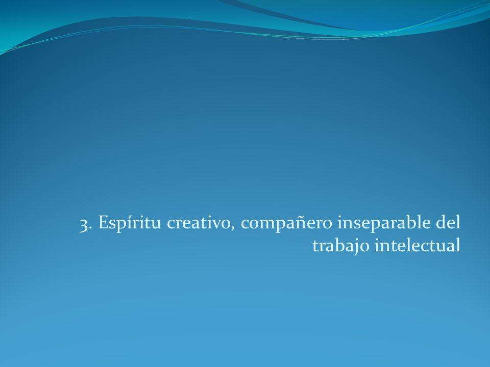 3. Espíritu creativo, compañero inseparable del trabajo intelectual