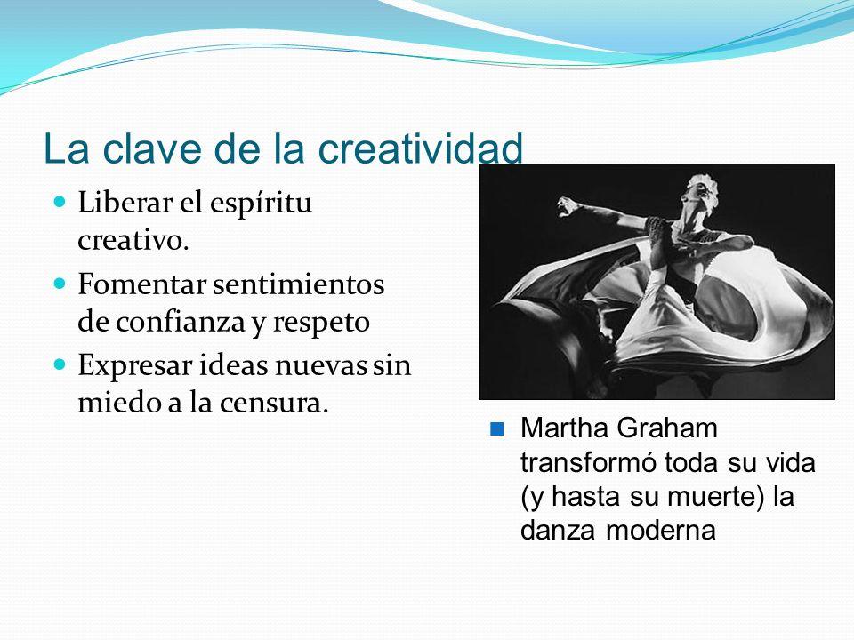 La clave de la creatividad Liberar el espíritu creativo. Fomentar sentimientos de confianza y respeto Expresar ideas nuevas sin miedo a la censura. Ma
