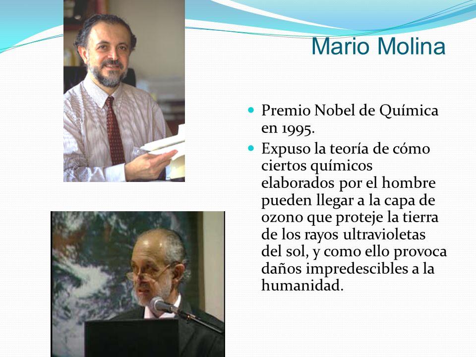 Mario Molina Premio Nobel de Química en 1995. Expuso la teoría de cómo ciertos químicos elaborados por el hombre pueden llegar a la capa de ozono que