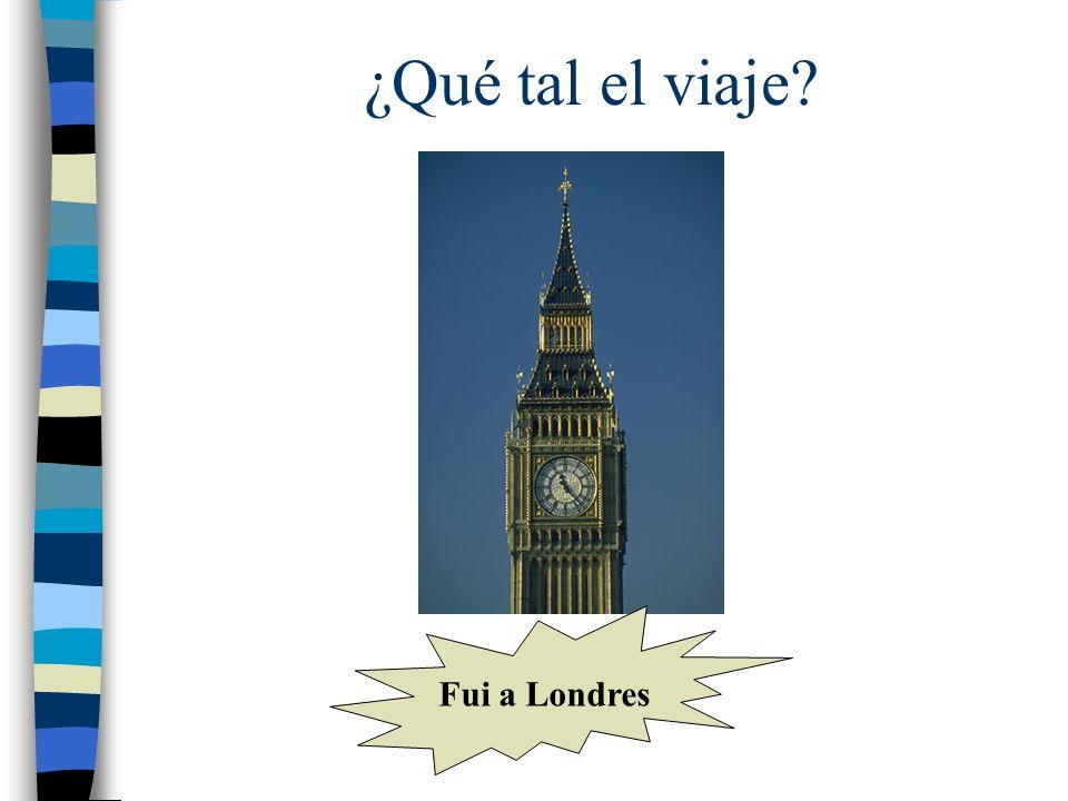 ¿Qué tal el viaje? Fui a Londres