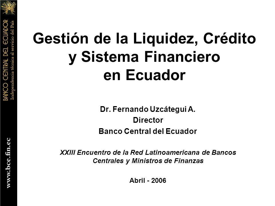 Gestión de la Liquidez, Crédito y Sistema Financiero en Ecuador Dr. Fernando Uzcátegui A. Director Banco Central del Ecuador XXIII Encuentro de la Red