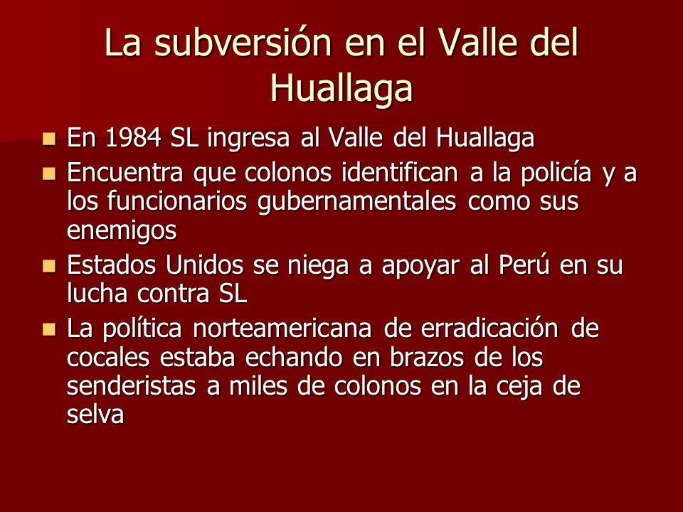La subversión en el Valle del Huallaga En 1984 SL ingresa al Valle del Huallaga En 1984 SL ingresa al Valle del Huallaga Encuentra que colonos identif