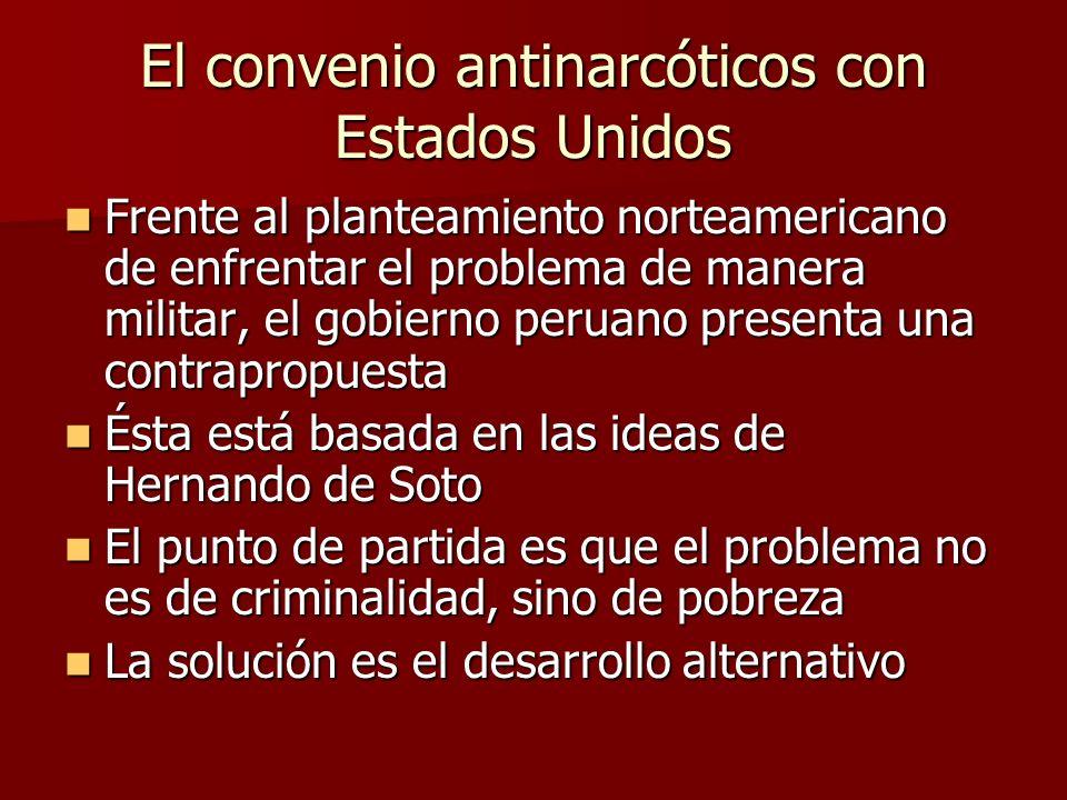 El convenio antinarcóticos con Estados Unidos Frente al planteamiento norteamericano de enfrentar el problema de manera militar, el gobierno peruano p