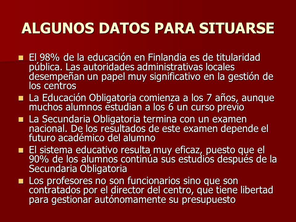 ALGUNOS DATOS PARA SITUARSE El 98% de la educación en Finlandia es de titularidad pública. Las autoridades administrativas locales desempeñan un papel