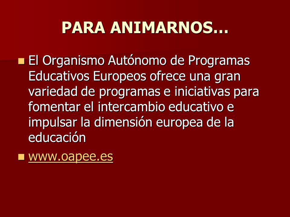 PARA ANIMARNOS… El Organismo Autónomo de Programas Educativos Europeos ofrece una gran variedad de programas e iniciativas para fomentar el intercambi
