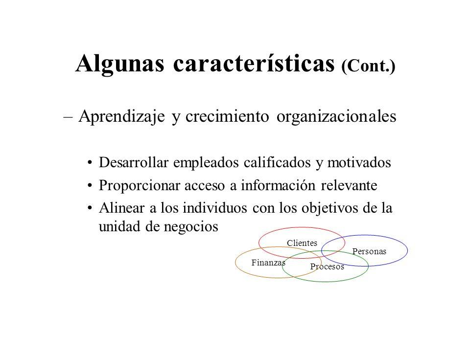 Algunas características (Cont.) –Aprendizaje y crecimiento organizacionales Desarrollar empleados calificados y motivados Proporcionar acceso a inform