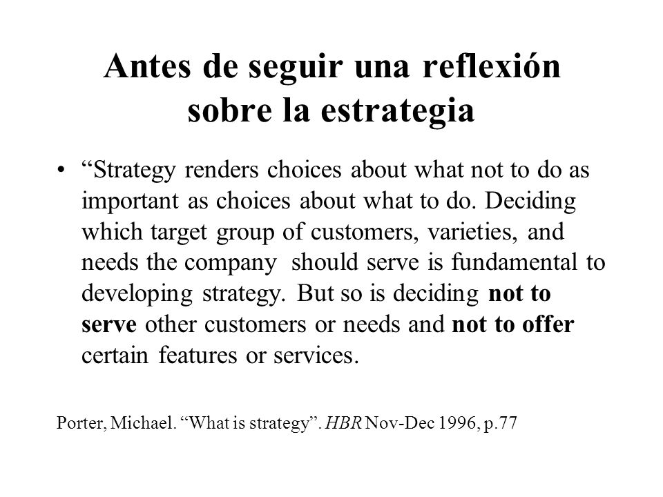 Antes de seguir una reflexión sobre la estrategia Strategy renders choices about what not to do as important as choices about what to do. Deciding whi