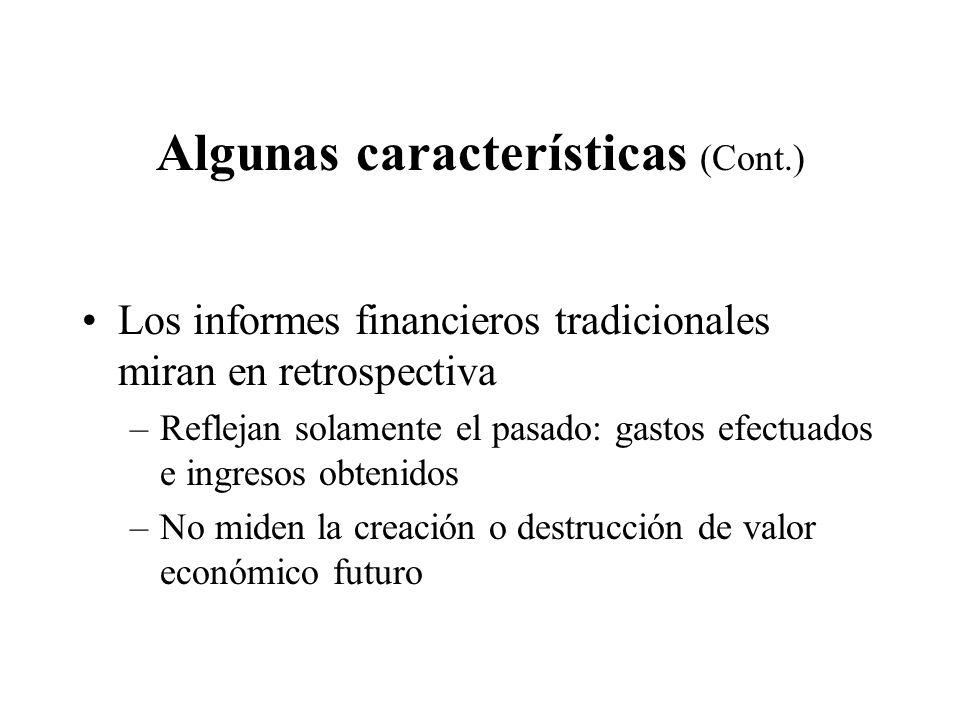 Algunas características (Cont.) Los informes financieros tradicionales miran en retrospectiva –Reflejan solamente el pasado: gastos efectuados e ingre