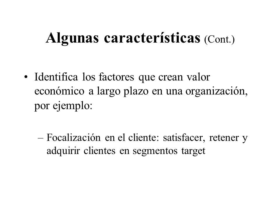 Algunas características (Cont.) Identifica los factores que crean valor económico a largo plazo en una organización, por ejemplo: –Focalización en el