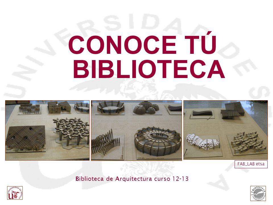 Biblioteca de Arquitectura curso 12-13 FAB_LAB etsa CONOCE TÚ BIBLIOTECA