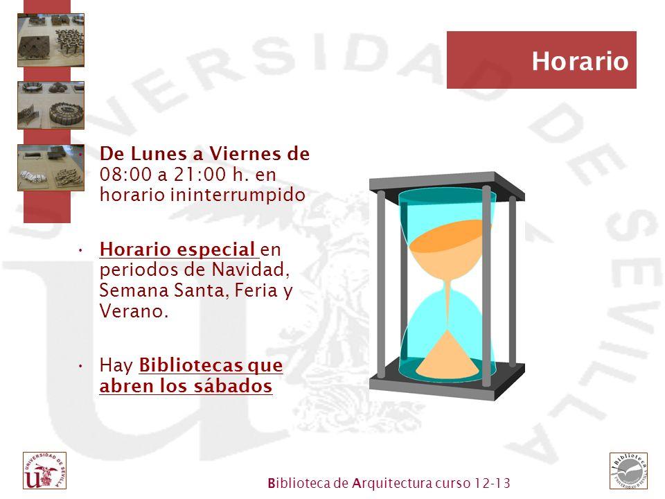 Biblioteca de Arquitectura curso 12-13 Horario De Lunes a Viernes de 08:00 a 21:00 h. en horario ininterrumpido Horario especial en periodos de Navida
