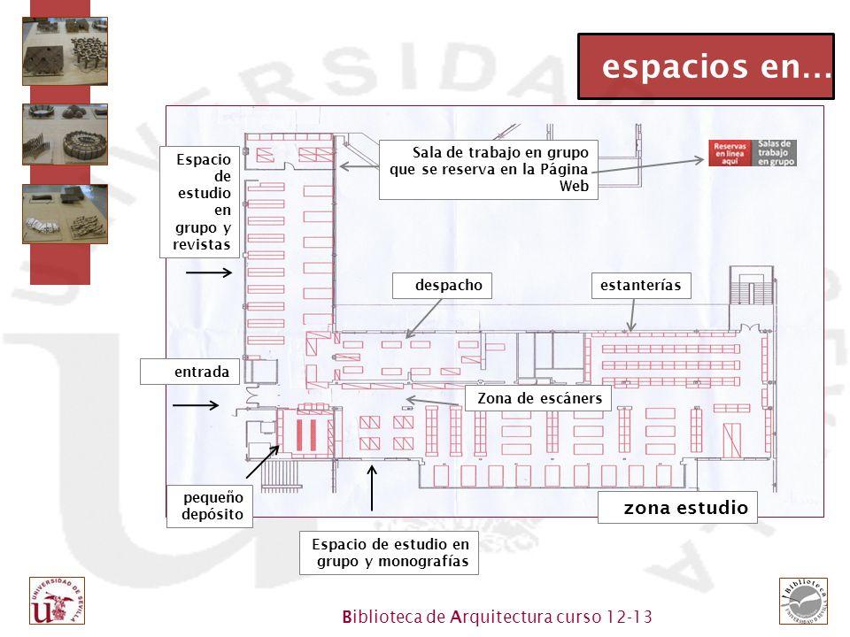 Biblioteca de Arquitectura curso 12-13 espacios en … entrada despacho Espacio de estudio en grupo y monografías zona estudio Espacio de estudio en gru