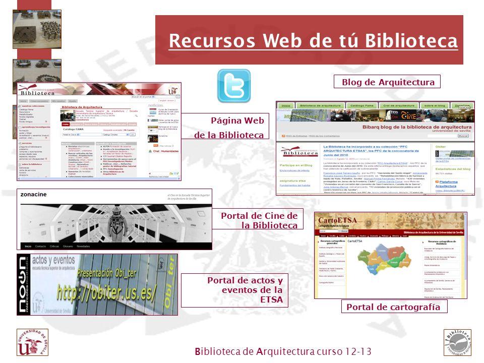 Biblioteca de Arquitectura curso 12-13 Recursos Web de tú Biblioteca Blog de Arquitectura Portal de cartografía Página Web de la Biblioteca Portal de