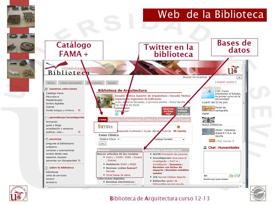 Biblioteca de Arquitectura curso 12-13 Web de la Biblioteca Catálogo FAMA + Bases de datos Twitter en la biblioteca