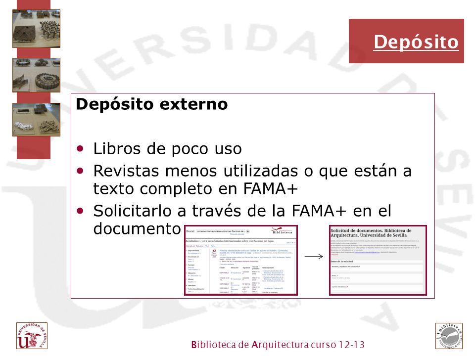 Biblioteca de Arquitectura curso 12-13 Depósito Depósito externo Libros de poco uso Revistas menos utilizadas o que están a texto completo en FAMA+ Solicitarlo a través de la FAMA+ en el documento