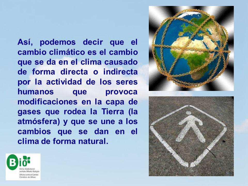 Así, podemos decir que el cambio climático es el cambio que se da en el clima causado de forma directa o indirecta por la actividad de los seres human