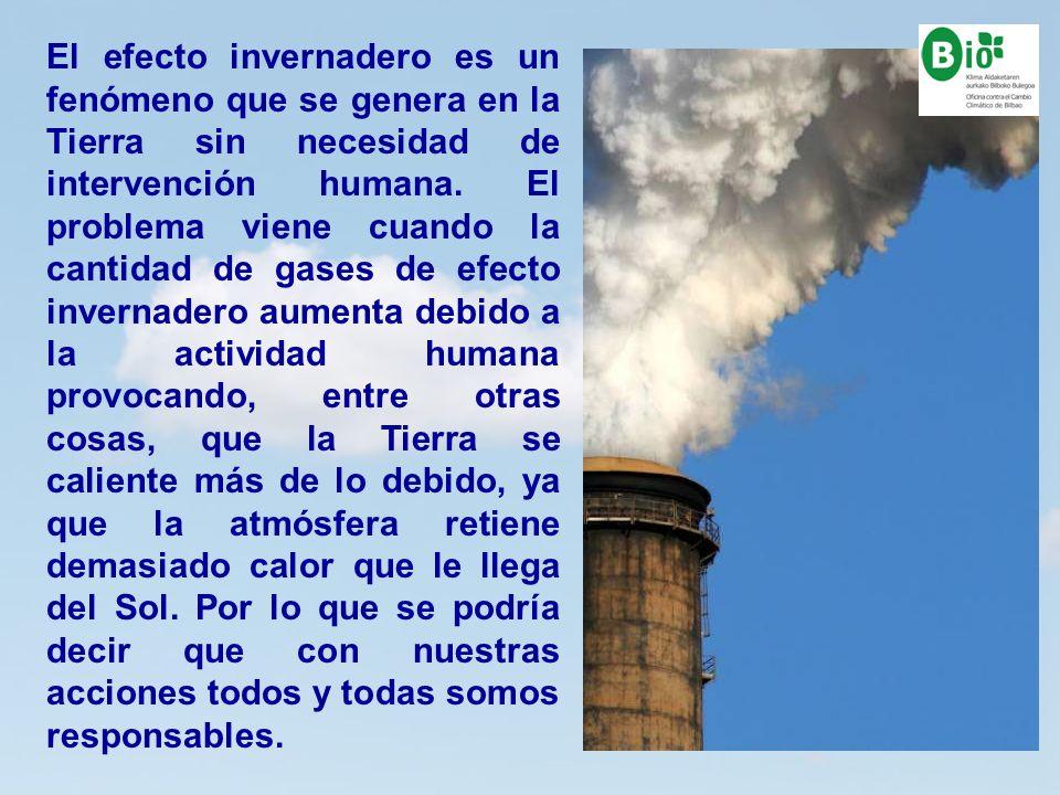 8 8 El efecto invernadero es un fenómeno que se genera en la Tierra sin necesidad de intervención humana. El problema viene cuando la cantidad de gase