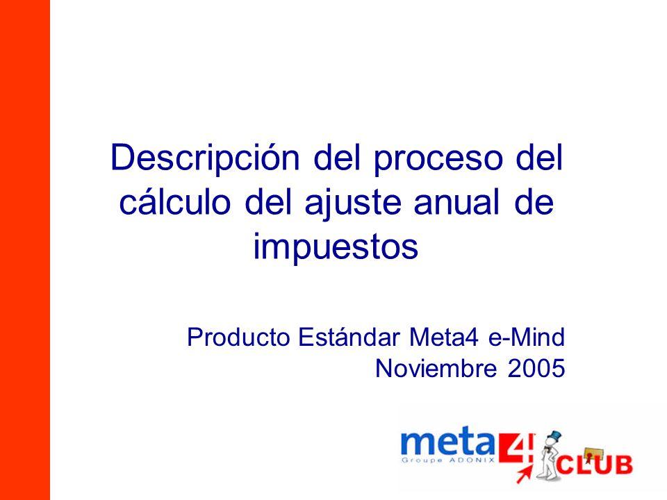 Descripción del proceso del cálculo del ajuste anual de impuestos Producto Estándar Meta4 e-Mind Noviembre 2005