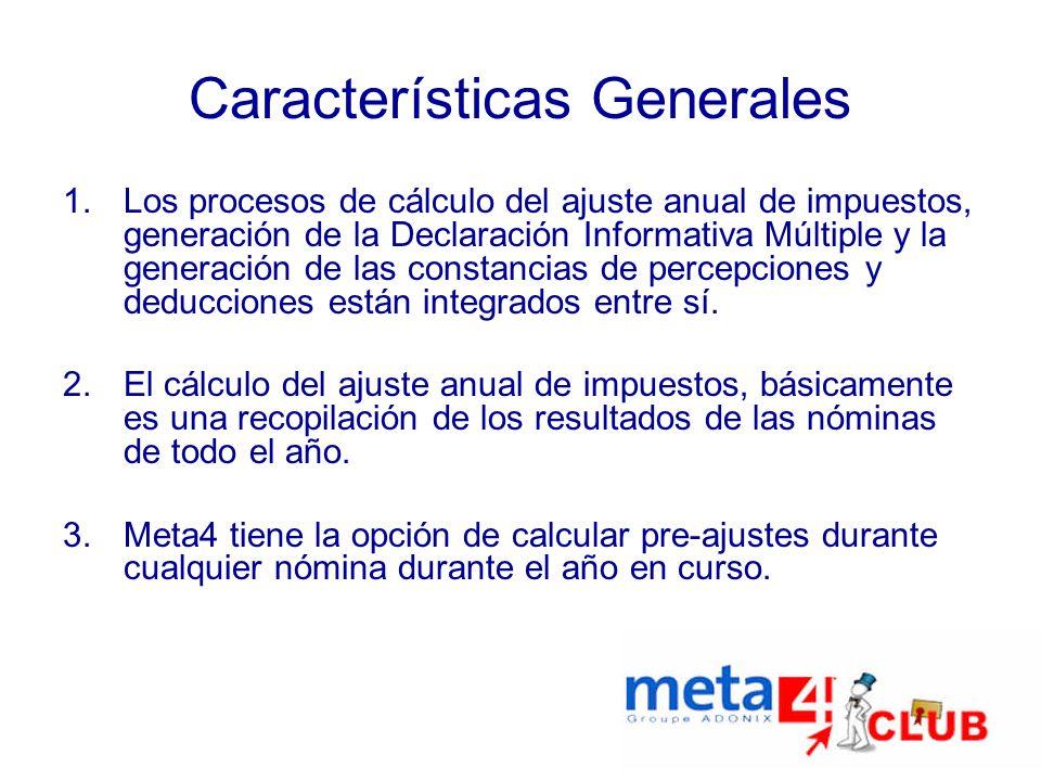Características Generales 1.Los procesos de cálculo del ajuste anual de impuestos, generación de la Declaración Informativa Múltiple y la generación d