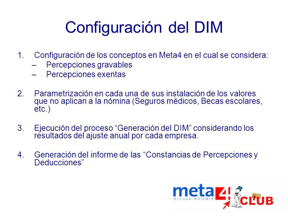 Configuración del DIM 1.Configuración de los conceptos en Meta4 en el cual se considera: –Percepciones gravables –Percepciones exentas 2.Parametrizaci