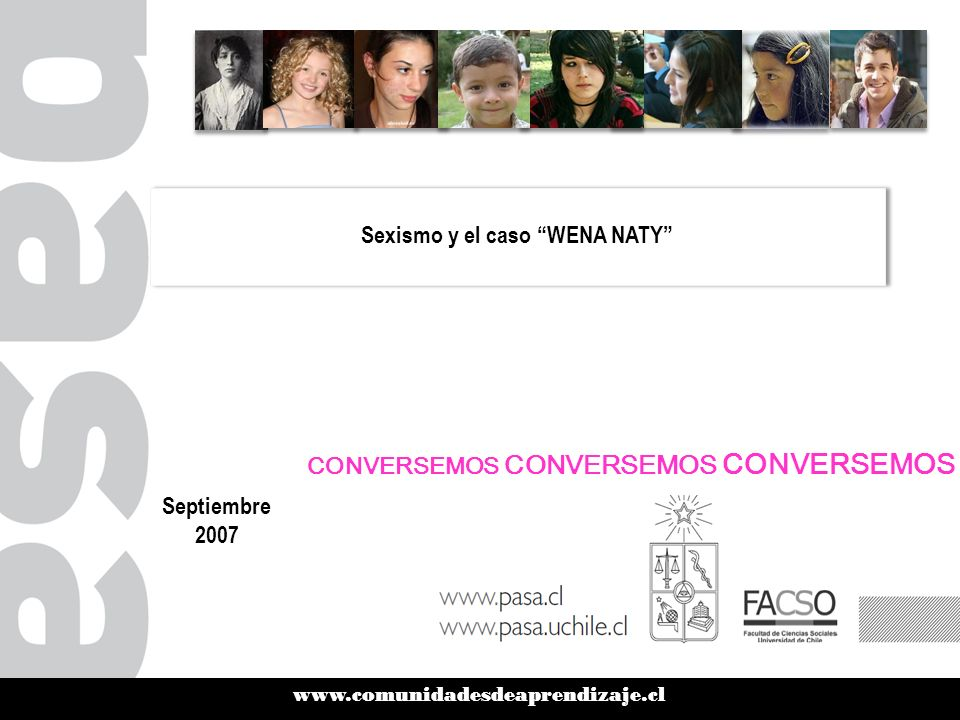 www.comunidadesdeaprendizaje.cl Sexismo y el caso WENA NATY Septiembre 2007 CONVERSEMOS CONVERSEMOS CONVERSEMOS