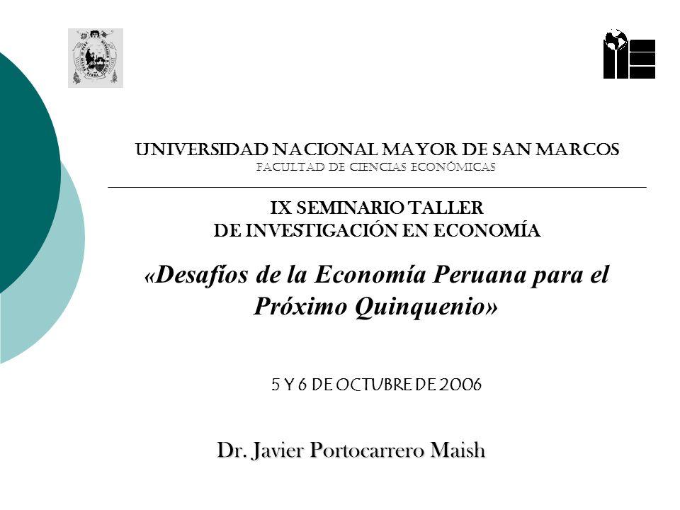 UNIVERSIDAD NACIONAL MAYOR DE SAN MARCOS FACULTAD DE CIENCIAS ECONÓMICAS IX SEMINARIO TALLER DE INVESTIGACIÓN EN ECONOMÍA « Desafíos de la Economía Pe