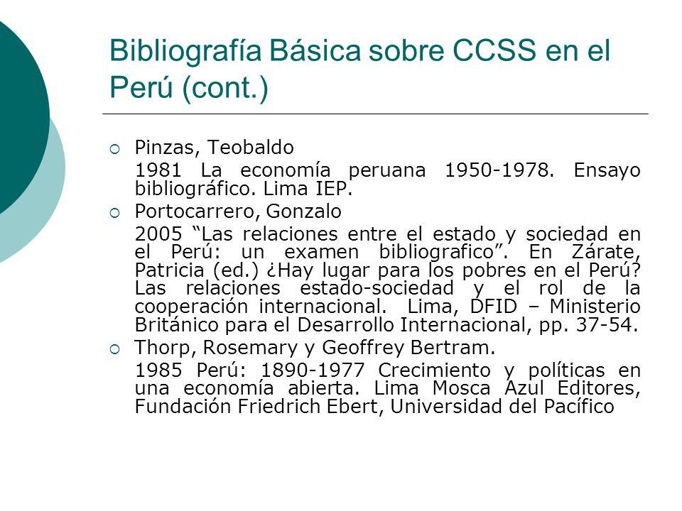 Bibliografía Básica sobre CCSS en el Perú (cont.) Pinzas, Teobaldo 1981 La economía peruana 1950-1978. Ensayo bibliográfico. Lima IEP. Portocarrero, G