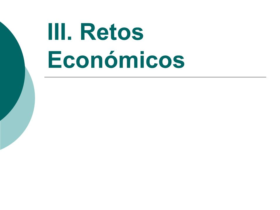 III. Retos Económicos