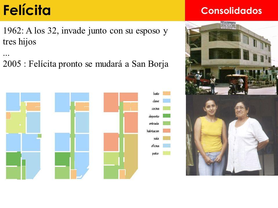 Felícita Consolidados 1962: A los 32, invade junto con su esposo y tres hijos... 2005 : Felícita pronto se mudará a San Borja