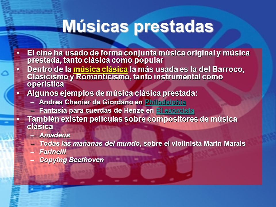 Músicas prestadas El cine ha usado de forma conjunta música original y música prestada, tanto clásica como popularEl cine ha usado de forma conjunta m