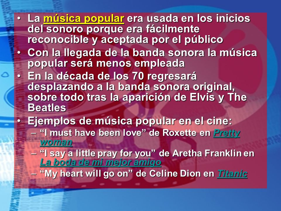 La música popular era usada en los inicios del sonoro porque era fácilmente reconocible y aceptada por el públicoLa música popular era usada en los in
