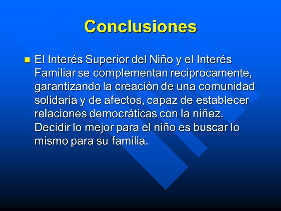 Conclusiones El Interés Superior del Niño y el Interés Familiar se complementan reciprocamente, garantizando la creación de una comunidad solidaria y