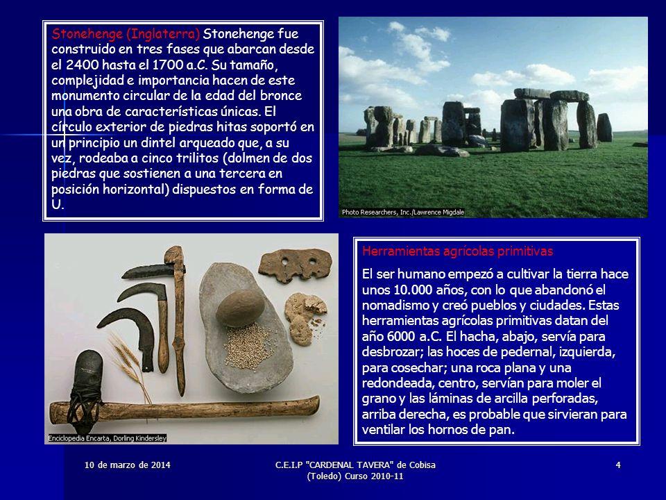 10 de marzo de 201410 de marzo de 201410 de marzo de 201410 de marzo de 201410 de marzo de 2014C.E.I.P CARDENAL TAVERA de Cobisa (Toledo) Curso 2010-11 4 Stonehenge (Inglaterra) Stonehenge fue construido en tres fases que abarcan desde el 2400 hasta el 1700 a.C.