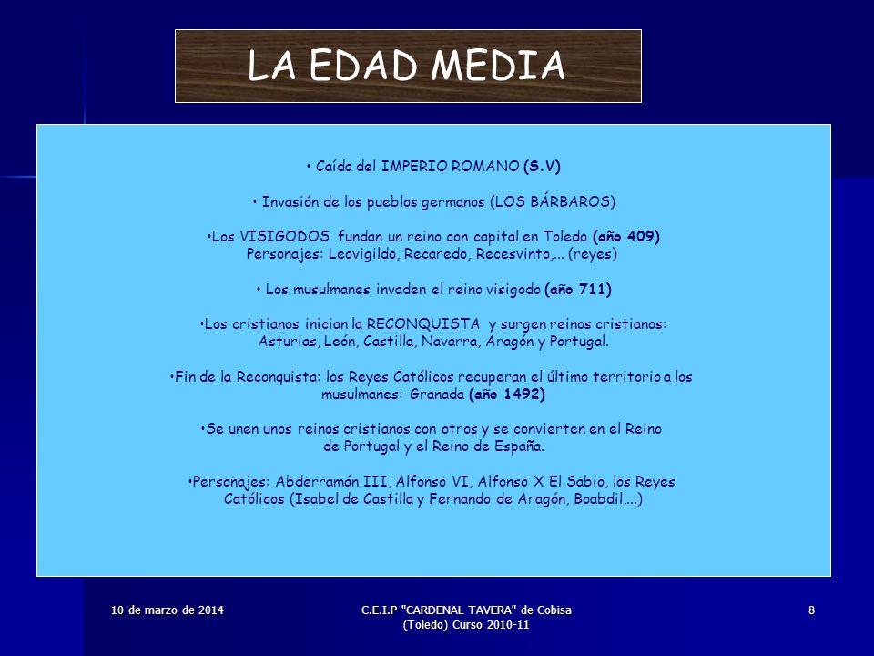 10 de marzo de 201410 de marzo de 201410 de marzo de 201410 de marzo de 201410 de marzo de 2014C.E.I.P CARDENAL TAVERA de Cobisa (Toledo) Curso 2010-11 8 LA EDAD MEDIA Caída del IMPERIO ROMANO (S.V) Invasión de los pueblos germanos (LOS BÁRBAROS) Los VISIGODOS fundan un reino con capital en Toledo (año 409) Personajes: Leovigildo, Recaredo, Recesvinto,...