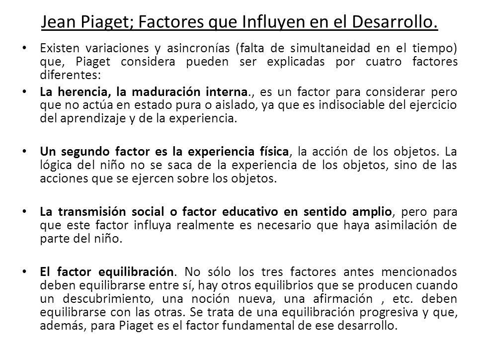 Jean Piaget; Factores que Influyen en el Desarrollo. Existen variaciones y asincronías (falta de simultaneidad en el tiempo) que, Piaget considera pue