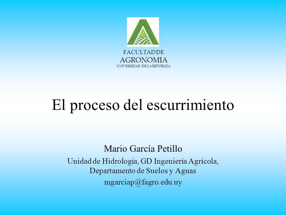 El proceso del escurrimiento Mario García Petillo Unidad de Hidrología, GD Ingeniería Agrícola, Departamento de Suelos y Aguas mgarciap@fagro.edu.uy FACULTAD DE AGRONOMIA UNIVERSIDAD DE LA REPUBLICA