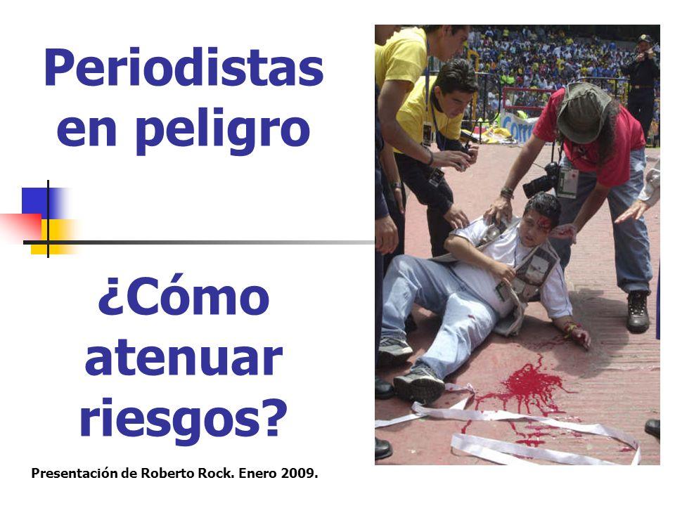 Periodistas en peligro ¿Cómo atenuar riesgos Presentación de Roberto Rock. Enero 2009.