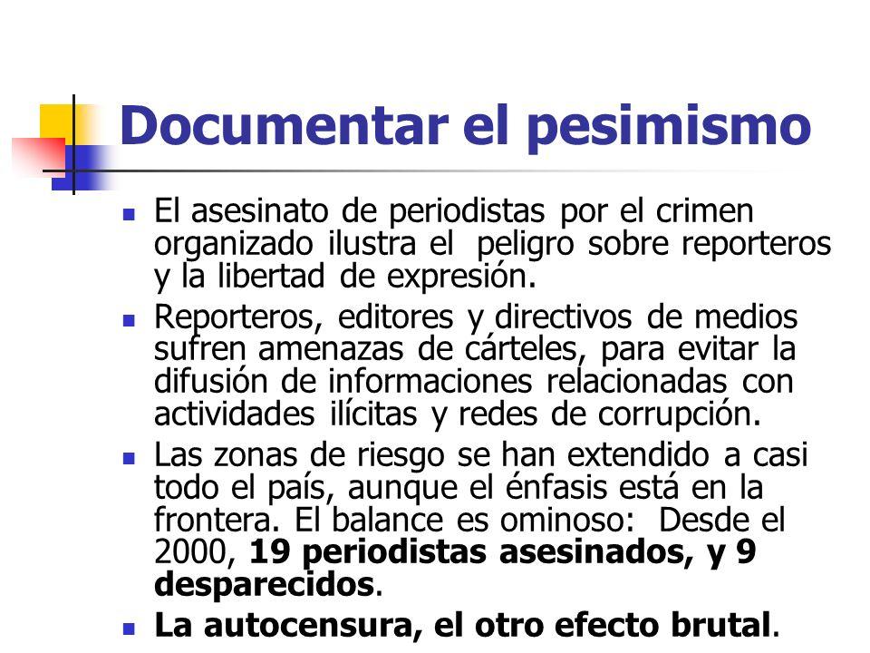 Documentar el pesimismo El asesinato de periodistas por el crimen organizado ilustra el peligro sobre reporteros y la libertad de expresión.