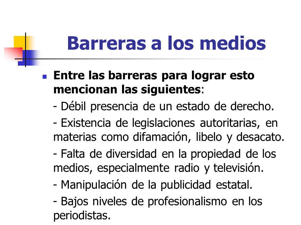 Barreras a los medios Entre las barreras para lograr esto mencionan las siguientes: - Débil presencia de un estado de derecho.