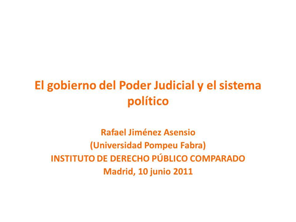 El gobierno del Poder Judicial y el sistema político Rafael Jiménez Asensio (Universidad Pompeu Fabra) INSTITUTO DE DERECHO PÚBLICO COMPARADO Madrid,