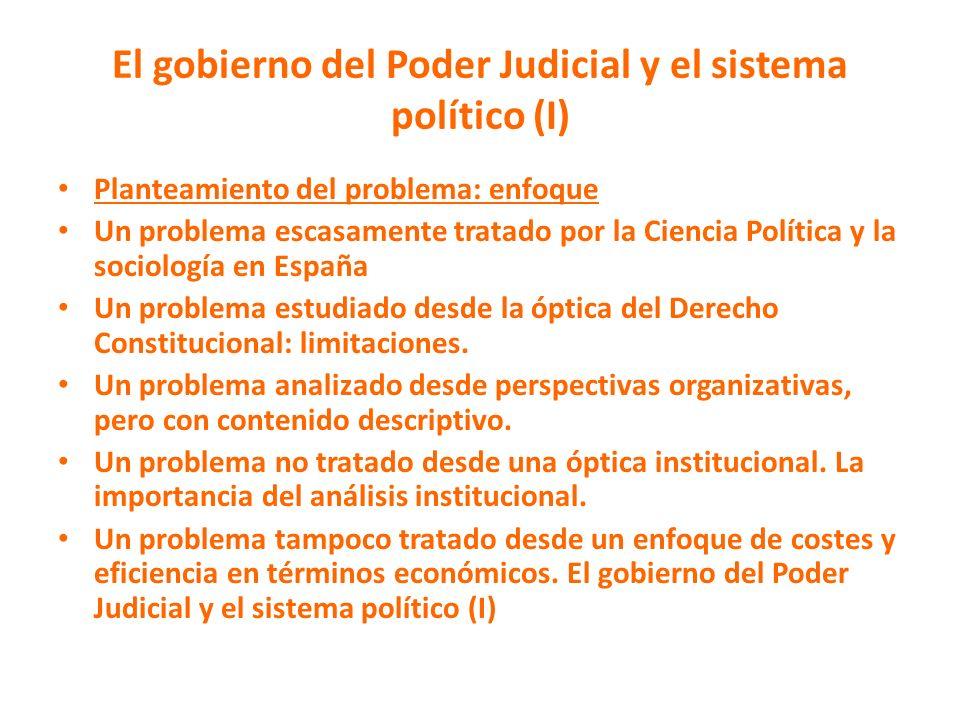 El gobierno del Poder Judicial y el sistema político (I) Planteamiento del problema: enfoque Un problema escasamente tratado por la Ciencia Política y