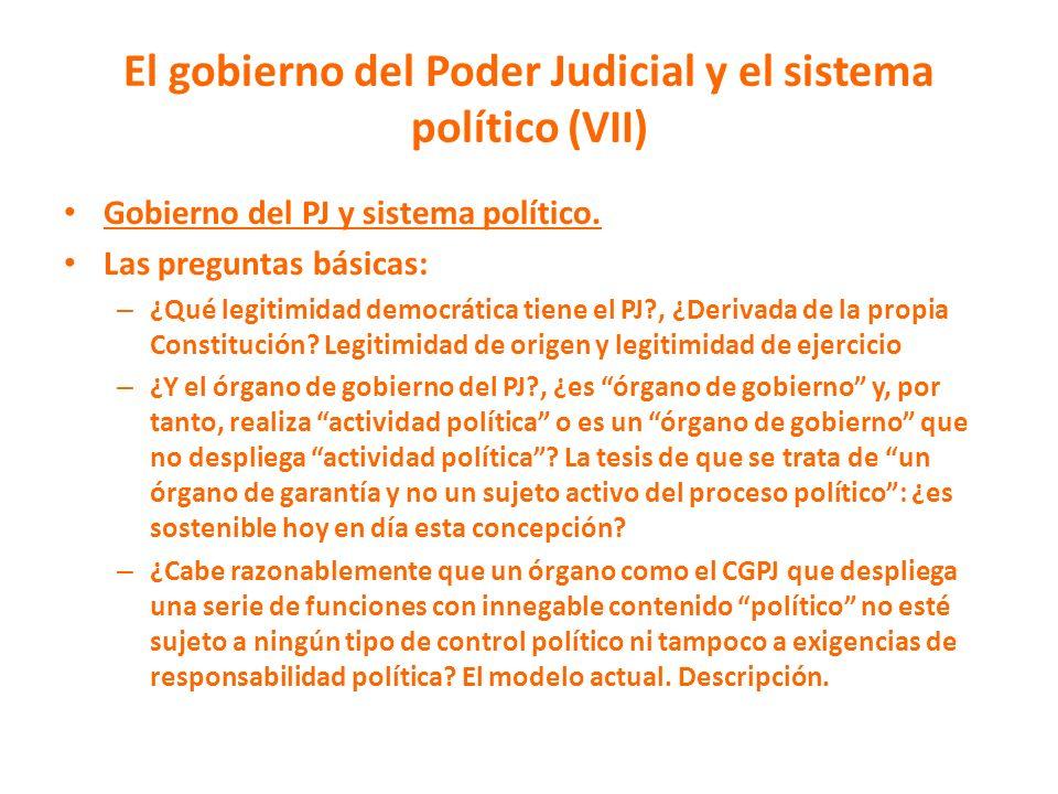 El gobierno del Poder Judicial y el sistema político (VII) Gobierno del PJ y sistema político. Las preguntas básicas: – ¿Qué legitimidad democrática t