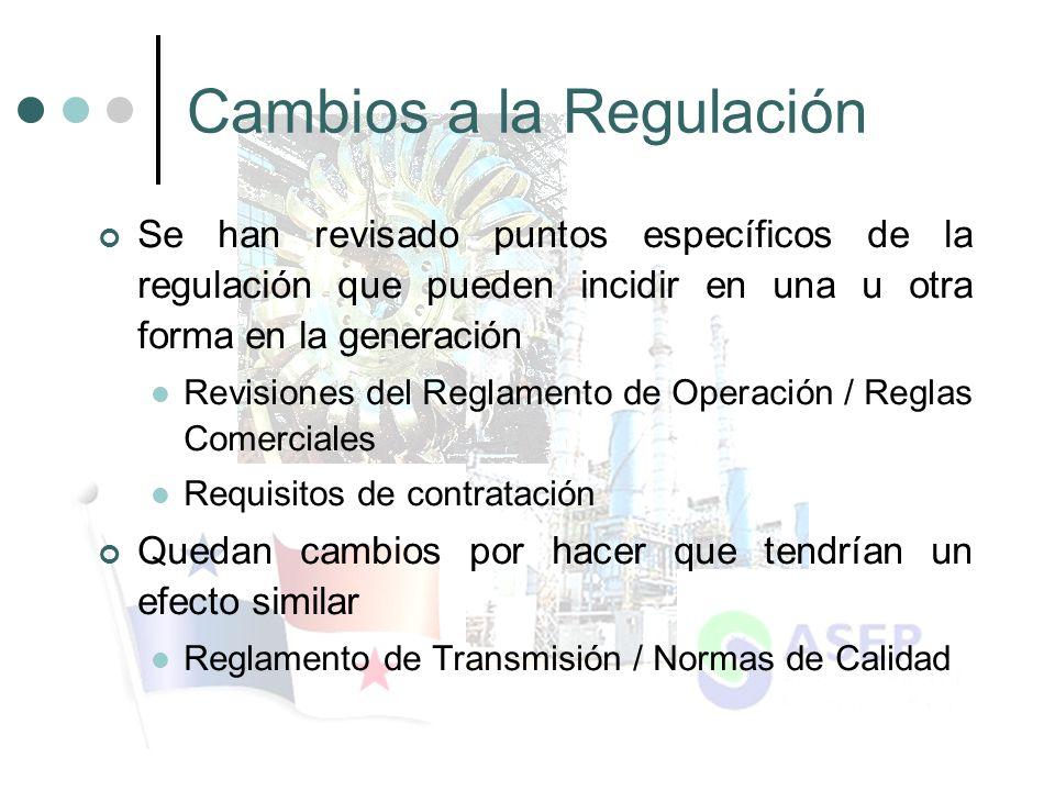 Cambios a la Regulación Se han revisado puntos específicos de la regulación que pueden incidir en una u otra forma en la generación Revisiones del Reglamento de Operación / Reglas Comerciales Requisitos de contratación Quedan cambios por hacer que tendrían un efecto similar Reglamento de Transmisión / Normas de Calidad