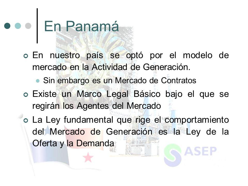 En Panamá En nuestro país se optó por el modelo de mercado en la Actividad de Generación.