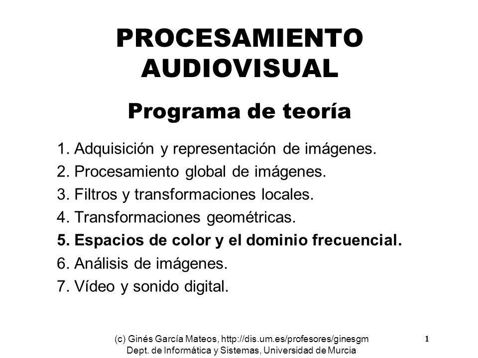 Procesamiento Audiovisual 1 Tema 5. Espacios de color y el dominio frecuencial. PROCESAMIENTO AUDIOVISUAL Programa de teoría 1. Adquisición y represen