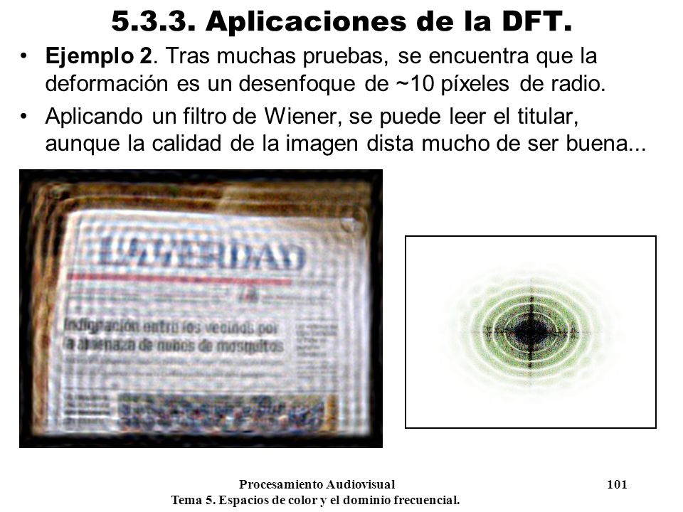 Procesamiento Audiovisual 101 Tema 5. Espacios de color y el dominio frecuencial. 5.3.3. Aplicaciones de la DFT. Ejemplo 2. Tras muchas pruebas, se en