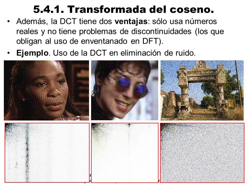 Procesamiento Audiovisual 107 Tema 5. Espacios de color y el dominio frecuencial. 5.4.1. Transformada del coseno. Además, la DCT tiene dos ventajas: s
