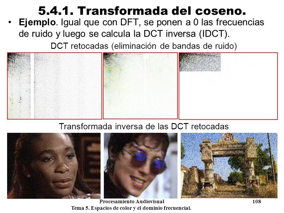 Procesamiento Audiovisual 108 Tema 5. Espacios de color y el dominio frecuencial. 5.4.1. Transformada del coseno. Ejemplo. Igual que con DFT, se ponen